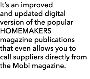 It s an improved and updated digital version of the popular HOMEMAKERS magazine publications that even allows you to